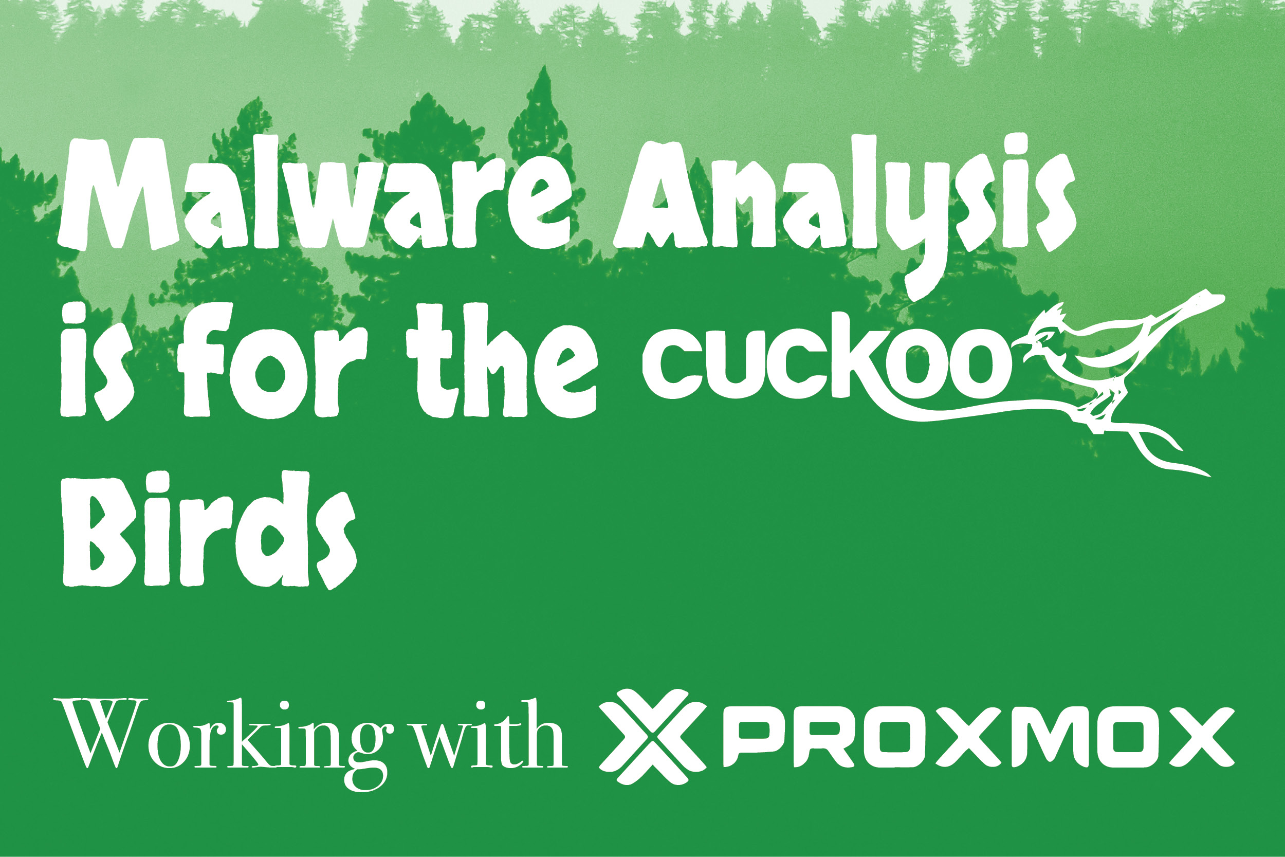 Malware Analysis is for the (Cuckoo) Birds - Working with Proxmox