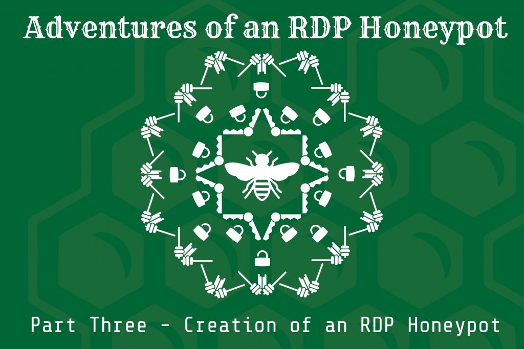 Adventures of an RDP Honeypot – Part Three: Creation of an RDP