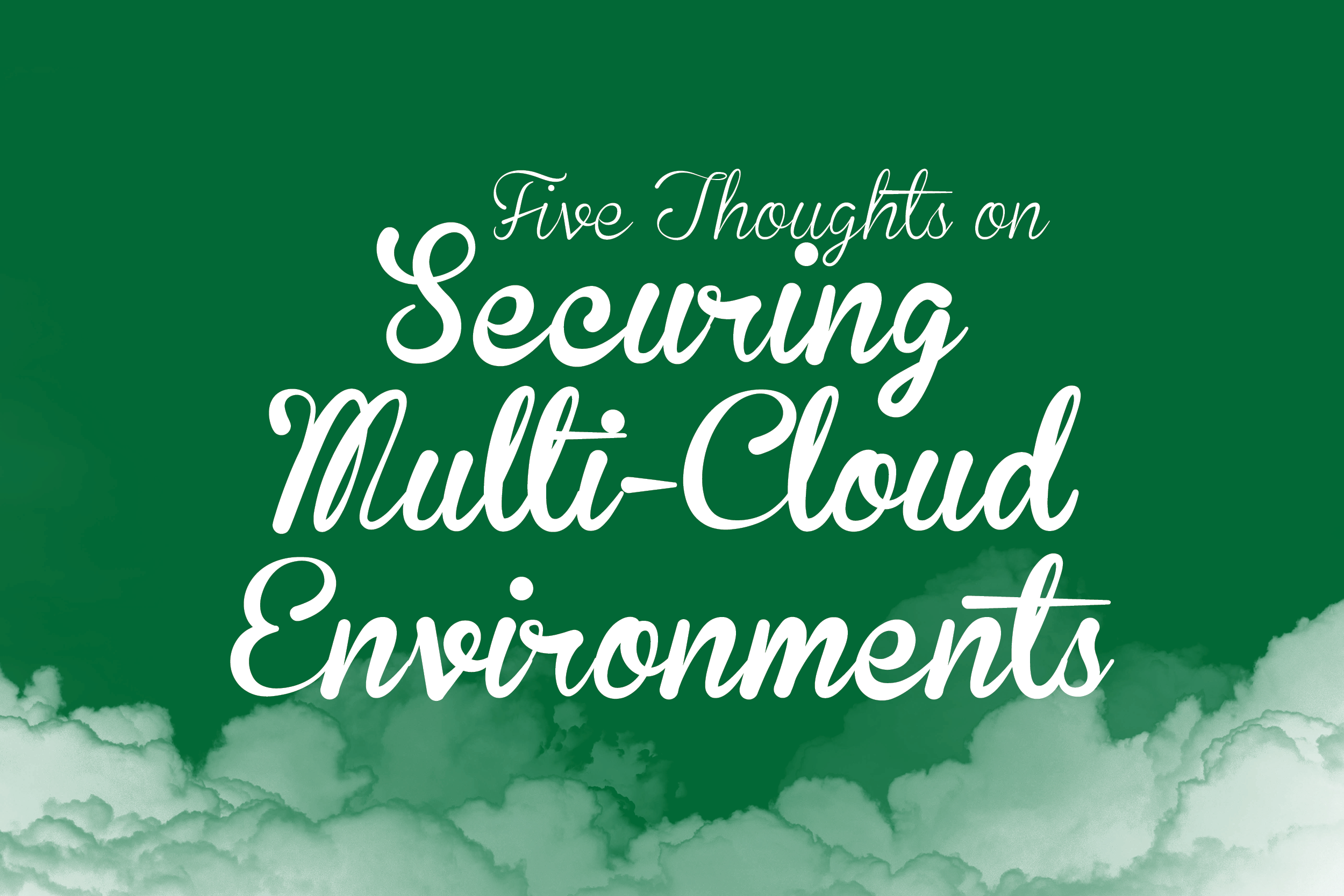 Five Thoughts on Securing Multi-Cloud Environments graphic