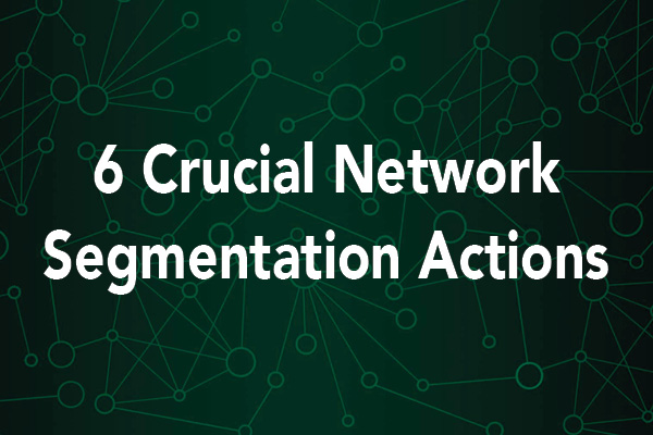 6 crucial network segmentation actions graphic